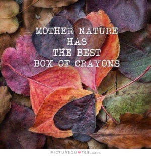 Nature Quotes Mother Nature Quotes Crayon Quotes