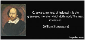 beware, my lord, of jealousy! It is the green-eyed monster which ...