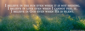 Believe In The Sun Even When It Is Not Shining - God Quote