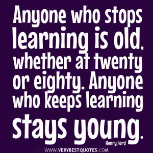 learning quotes, Anyone who stops learning is old, whether at twenty ...