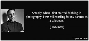 Actually, when I first started dabbling in photography, I was still ...