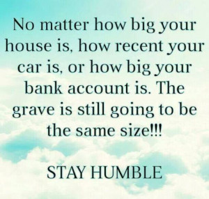 Humble Quotes Stay humble.
