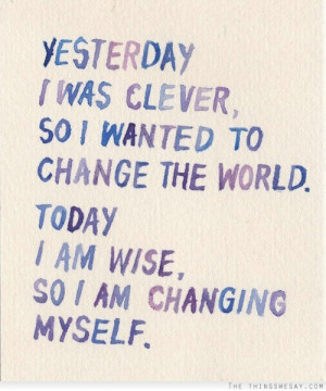 ... was clever so I wanted to change the world today I am wise so I a
