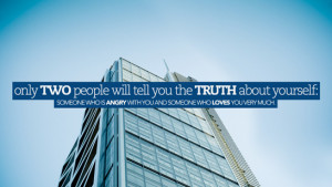 Only two people will tell you the truth about yourself- someone who is ...