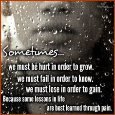 ... to gain. Because some lessons in life are best learned through pain