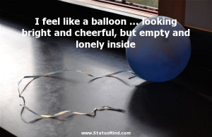 ... empty and lonely inside - Sad and Loneliness Quotes - StatusMind.com