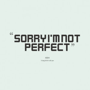 Quotes Picture: sorry i'm not perfect