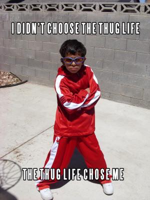 ... life... | I Didn't Choose The Thug Life, The Thug Life Chose Me | Know