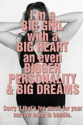 Big girl you are beautiful!