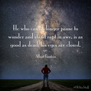 He who can no longer pause to wonder and stand rapt in awe, is as ...