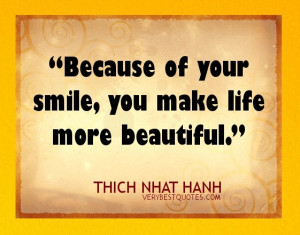 Thich Nhat Hanh Smile Quotes - Because of your smile, you make life ...
