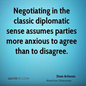 Dean Acheson - Negotiating in the classic diplomatic sense assumes ...