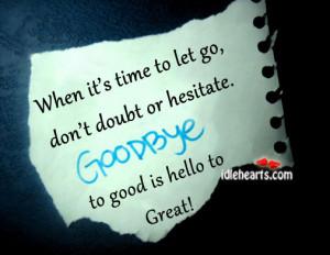 ... Doubt or Hesitate Goodbye to Good Is Hello to Great! ~ Goodbye Quote