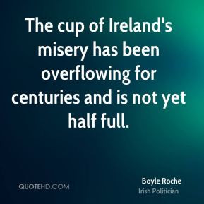 Boyle Roche - The cup of Ireland's misery has been overflowing for ...