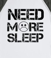 Need Sleep Need more sleep tee