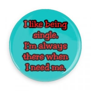 being single im always there when i need me funny sayings hilarious ...