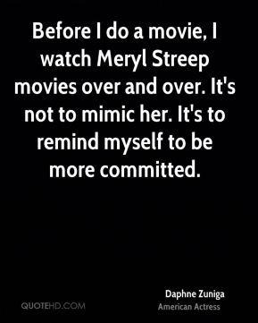 Daphne Zuniga - Before I do a movie, I watch Meryl Streep movies over ...