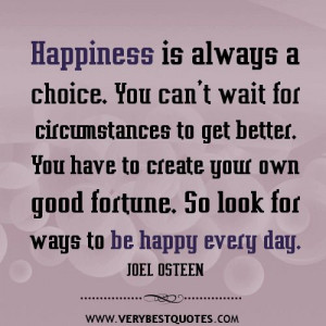 choose happy quotes   Be happy every day — JOEL OSTEEN Quotes ...