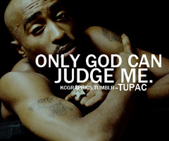 Go Back > Pics For > 2pac Quotes Only God Can Judge Me