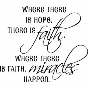 ... Is Hope There Is Faith Where There Is Faith Miracles Quote For You