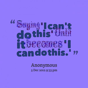 Quotes Picture: saying 'i can't do this' until it becomes 'i can do ...