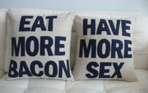 eat more bacon have more sex quotes funny lol quote words bed home