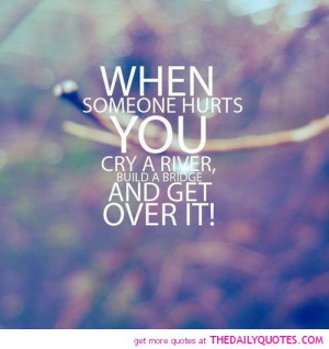 Over It Quotes And Sayings When someone hurts you get over it quote ...