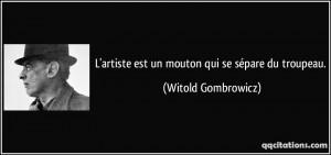 ... artiste est un mouton qui se sépare du troupeau. - Witold Gombrowicz