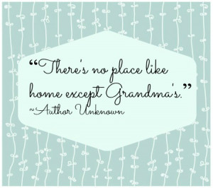 Grandma Quotes From Granddaughter No place like grandma's