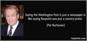 ... is like saying Rasputin was just a country priest. - Pat Buchanan