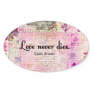 Love never dies QUOTE BY Emily Bronte Stickers