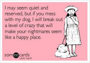 Don't mess with my dog…