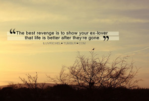 The best revenge is to show your ex-lover that life is better after ...