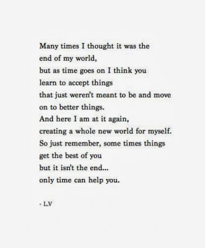 some times things get the best of you but it isn t the end only time ...