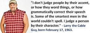 ... born February 17, 1963. #LarrytheCableGuy #FebruaryBirthdays #Quotes