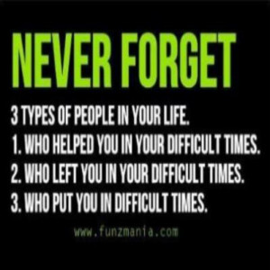 Never forget 3 types of people in your life .1. Who helped you in your ...