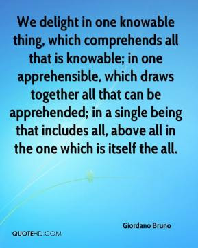 Giordano Bruno - We delight in one knowable thing, which comprehends ...