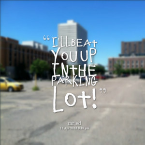 ll beat you up in the parking lot quotes from angeline glen ...