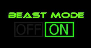 Beast Mode. ON