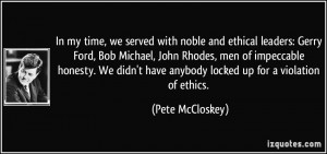 In my time, we served with noble and ethical leaders: Gerry Ford, Bob ...