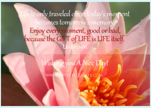 Inspirational life quotes, Life is only traveled once; today's moment ...