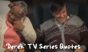 Derek Quotes – Lines From Channel 4 Comedy Drama Episodes