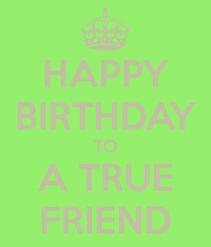 Happy Birthday True Friend You