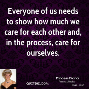 Everyone of us needs to show how much we care for each other and, in ...