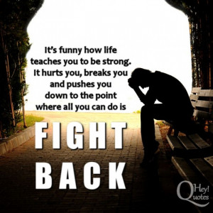 Inspirational quote on fighting back at life and its problems