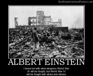 Albert Einstein – I know not with what weapons World War III will be ...