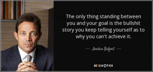 ... keep telling yourself as to why you can't achieve it. - Jordan Belfort