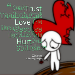 Quotes Picture: dont trust too much,dont love too much, because too ...