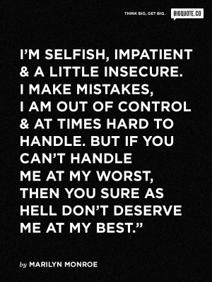 of control and at times hard to handle. But if you can't handle me ...