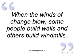 when the winds of change blow chinese proverb